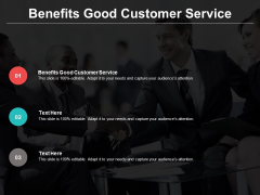 Benefits Good Customer Service Ppt PowerPoint Presentation Pictures Graphics Cpb