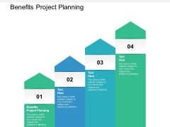 Benefits Project Planning Ppt PowerPoint Presentation Portfolio Display Cpb