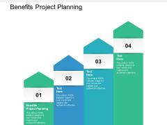 Benefits Project Planning Ppt PowerPoint Presentation Portfolio Display Cpb