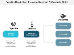 Benefits Realization Increase Revenue And Generate Sales Ppt PowerPoint Presentation Show Objects
