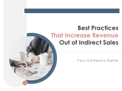 Best Practices That Increase Revenue Out Of Indirect Sales Ppt PowerPoint Presentation Complete Deck With Slides