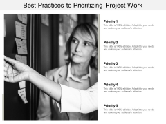 Best Practices To Prioritizing Project Work Ppt PowerPoint Presentation Layouts Inspiration