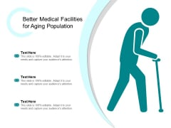 Better Medical Facilities For Aging Population Ppt PowerPoint Presentation Show Portrait
