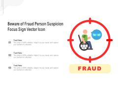 Beware Of Fraud Person Suspicion Focus Sign Vector Icon Ppt PowerPoint Presentation Icon Ideas PDF