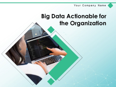 Big Data Actionable For The Organization Strategy Cloud Storage Quality Process Ppt PowerPoint Presentation Complete Deck