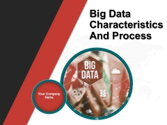 Big Data Characteristics And Process PPT PowerPoint Presentation Complete Deck With Slides