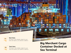 Big Merchant Cargo Container Docked At Sea Terminal Ppt PowerPoint Presentation File Graphics Pictures PDF