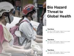 Bio Hazard Threat To Global Health Ppt Powerpoint Presentation Gallery Microsoft