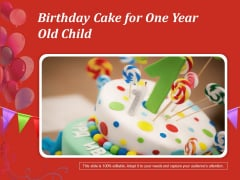 Birthday Cake For One Year Old Child Ppt PowerPoint Presentation Show Example File PDF