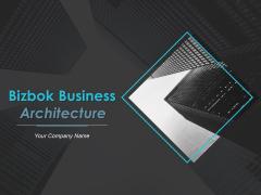 Bizbok Business Architecture Ppt PowerPoint Presentation Complete Deck With Slides