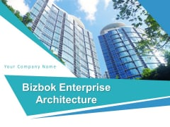 Bizbok Enterprise Architecture Ppt PowerPoint Presentation Complete Deck With Slides