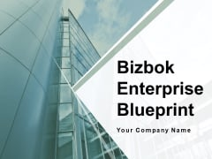 Bizbok Enterprise Blueprint Ppt PowerPoint Presentation Complete Deck With Slides