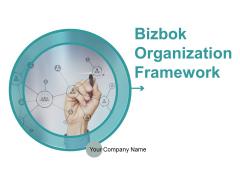 Bizbok Organisation Framework Ppt PowerPoint Presentation Complete Deck With Slides