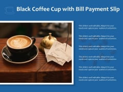 Black Coffee Cup With Bill Payment Slip Ppt PowerPoint Presentation Model Background Image PDF