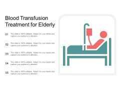 Blood Transfusion Treatment For Elderly Ppt PowerPoint Presentation Infographic Template Layouts