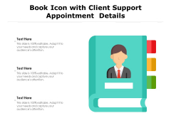 Book Icon With Client Support Appointment Details Ppt PowerPoint Presentation Outline Example Introduction PDF