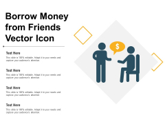 Borrow Money From Friends Vector Icon Ppt PowerPoint Presentation File Graphics Example PDF