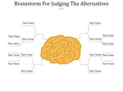 Brainstorm For Judging The Alternatives Ppt PowerPoint Presentation Pictures Master Slide