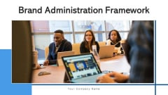 Brand Administration Framework Management Ppt PowerPoint Presentation Complete Deck With Slides