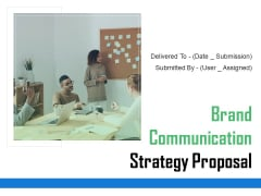 Brand Communication Strategy Proposal Ppt PowerPoint Presentation Complete Deck With Slides