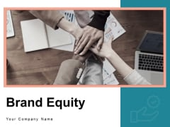 Brand Equity Customer Strategy Ppt PowerPoint Presentation Complete Deck
