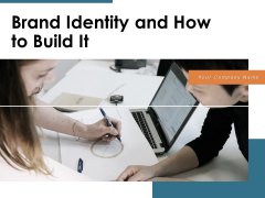 Brand Identity And How To Build It Ppt PowerPoint Presentation Complete Deck With Slides