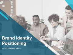 Brand Identity Positioning Ppt PowerPoint Presentation Complete Deck With Slides