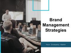 Brand Management Strategies Ppt PowerPoint Presentation Complete Deck With Slides