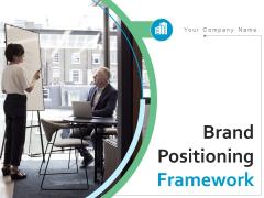 Brand Positioning Framework Ppt PowerPoint Presentation Complete Deck With Slides
