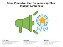 Brand Promotion Icon For Improving Client Product Awareness Ppt PowerPoint Presentation Icon Slide Portrait PDF