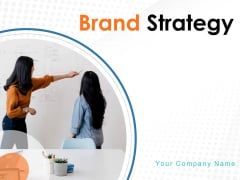 Brand Strategy Ppt PowerPoint Presentation Complete Deck With Slides
