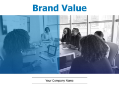 Brand Value Ppt PowerPoint Presentation Complete Deck With Slides