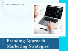 Branding Approach Marketing Strategies Ppt PowerPoint Presentation Complete Deck With Slides