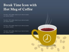 Break Time Icon With Hot Mug Of Coffee Ppt PowerPoint Presentation Gallery Design Templates PDF
