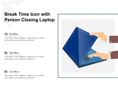 Break Time Icon With Person Closing Laptop Ppt PowerPoint Presentation File Graphics Design PDF