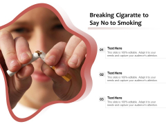 Breaking Cigaratte To Say No To Smoking Ppt PowerPoint Presentation File Design Ideas PDF