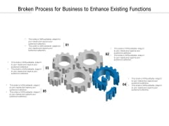 Broken Process For Business To Enhance Existing Functions Ppt PowerPoint Presentation File Template PDF