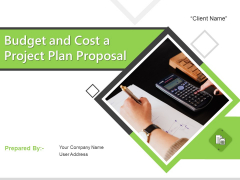 Budget And Cost A Project Plan Proposal Ppt PowerPoint Presentation Complete Deck With Slides