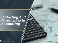 Budgeting And Forecasting In Accounting Ppt PowerPoint Presentation Complete Deck With Slides