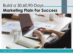 Build A 30 60 90 Days Marketing Plain For Success Ppt PowerPoint Presentation Complete Deck