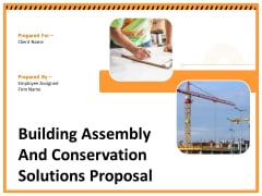 Building Assembly And Conservation Solutions Proposal Ppt PowerPoint Presentation Complete Deck With Slides