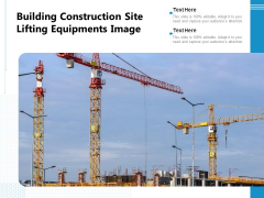 Building Construction Site Lifting Equipments Image Ppt PowerPoint Presentation Layouts Visual Aids PDF