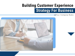 Building Customer Experience Strategy For Business Ppt PowerPoint Presentation Complete Deck With Slides