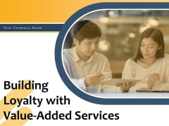 Building Loyalty With Value Added Services Manufacturing Customer Financial Ppt PowerPoint Presentation Complete Deck