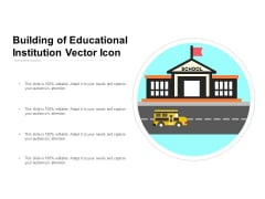 Building Of Educational Institution Vector Icon Ppt PowerPoint Presentation Infographics Design Ideas PDF