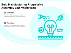 Bulb Manufacturing Progressive Assembly Line Vector Icon Ppt PowerPoint Presentation Gallery Files PDF