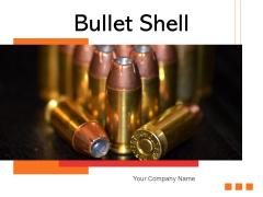 Bullet Shell Copper Bullets Hand Gun Ppt PowerPoint Presentation Complete Deck