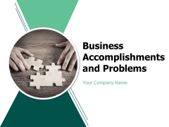Business Accomplishments And Problems Ppt PowerPoint Presentation Complete Deck With Slides