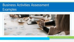 Business Activities Assessment Examples Ppt PowerPoint Presentation Complete Deck With Slides