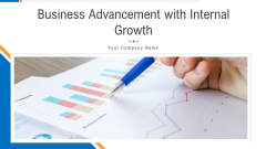 Business Advancement With Internal Growth Ppt PowerPoint Presentation Complete Deck With Slides